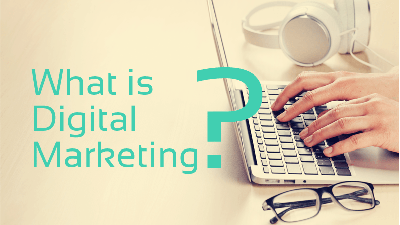 Digital Marketing – What is it?