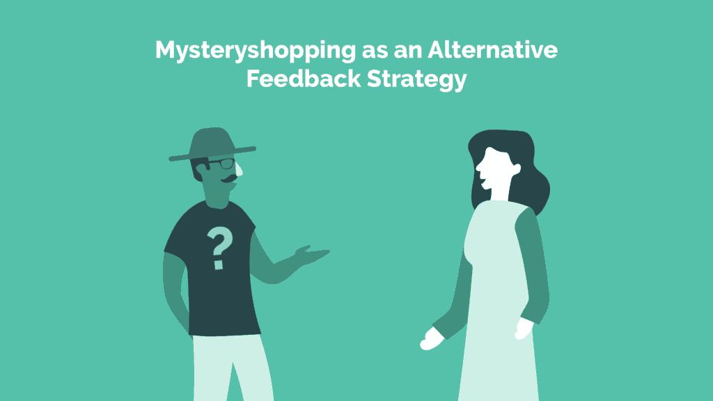 Mystery Shopping as an alternative feedback strategy