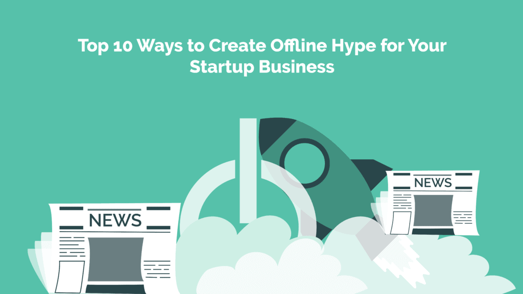 Top 10 Ways to create offline hype for your startup business