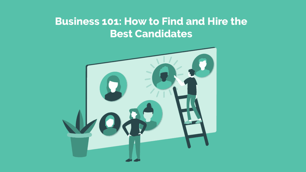 How to find and hire the best candidates